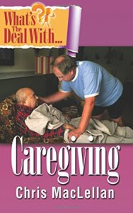 What's the Deal with Caregiving by Chris MacLellan